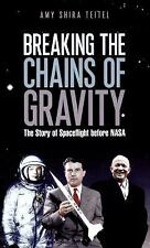 Breaking the Chains of Gravity : The Story of Spaceflight Before NASA by Amy...