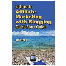 Ultimate Affiliate Marketing with Blogging Quick Start Guide : The How to...