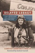Delayed Legacy : A Son's Search for the Story of His Father's Death after...