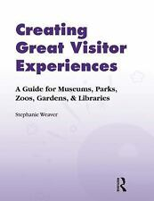 Creating Great Visitor Experiences : A Guide for Museums, Parks, Zoos,...