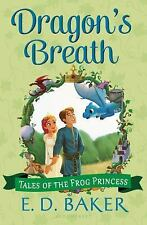 Tales of the Frog Princess Ser.: Dragon's Breath by E. D. Baker (2014,...
