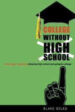 College Without High School: A Teenager's Guide to Skipping High School and Goi