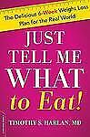 Just Tell Me What to Eat! : The Delicious 6-Week Weight-Loss Plan for the...