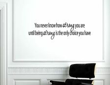You never know how strong you are until -Vinyl wall decals quotes sayings #1685