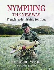 Nymphing - the New Way : French Leader Fishing for Trout by Jonathan White...