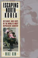 Escaping North Korea: Defiance and Hope in the World's Most Repressive Country b