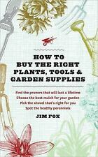 How to Buy the Right Plants, Tools, and Garden Supplies, Fox, Jim, New Books