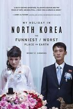 My Holiday in North Korea : The Funniest/Worst Place on Earth by Wendy E....