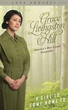 Girl to Come Home To: (Love Endures) Hill, Grace Livingston Paperback