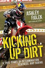 Kicking Up Dirt: A True Story of Determination,Deafness,Daring by Ashley Fiolek
