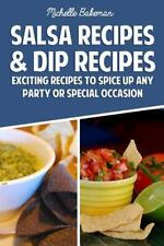 Salsa Recipes and Dip Recipes : Exciting Recipes to Spice up Any Party or...