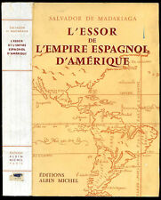 Salvador de Madariaga: L'ESSOR de l'EMPIRE ESPAGNOL d'AMERIQUE. 1955