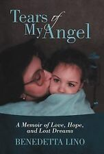 Tears of My Angel : A Memoir of Love, Hope, and Lost Dreams by Benedetta Lino...