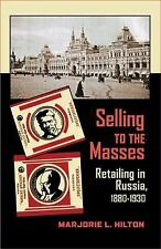 NEW - Selling to the Masses: Retailing in Russia, 1880-1930