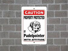 Property protected by Pudelpointer dog breed with attitude metal sign #B