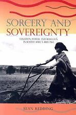 Sorcery and Sovereignty : Taxation, Power, and Rebellion in South Africa,...