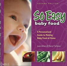 SO EASY BABY FOOD GUIDE TO MAKING BABY FOOD AT HOME JOAN HALERS & CHERYL TALLMAN