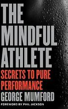 The Mindful Athlete : Secrets to Pure Performance by George Mumford (2016,...