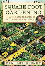 Square Foot Gardening: A New Way to Garden in Less Space with Less Work by Bart