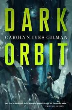Dark Orbit by Carolyn Ives Gilman (2015, Hardcover)