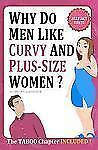 Why Do Men Like Curvy and Plus-Size Women? : Do I Really Need to Know How Men...
