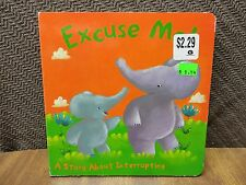 Excuse Me: A story about interrupting. Don't forget your manners!