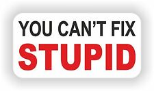 You Can't Fix Stupid Funny Sticker Truck Car Boat Door Motorcycle Bumper Laptop