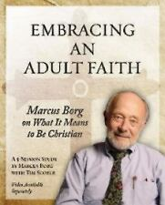 Embracing an Adult Faith : Marcus Borg on What It Means to Be Christian by...