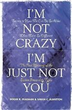 I'm Not Crazy, I'm Just Not You: The Real Meaning of the Sixteen Personality Typ