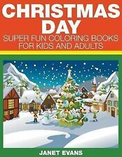 Christmas Day : Super Fun Coloring Books for Kids and Adults by Janet Evans...
