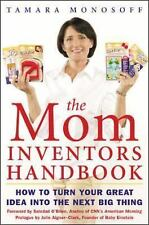 The Mom Inventors Handbook: How to Turn Your Great Idea Into the Next Big Thing,