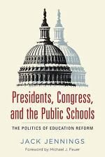 Presidents, Congress, and the Public Schools : The Politics of Education...
