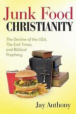 Junk Food Christianity : The Decline of the USA, the End Times, and Biblical...