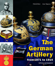 THE GERMAN ARTILLERY from 1871 to 1914 uniforms and equipment, Ulrich HERR