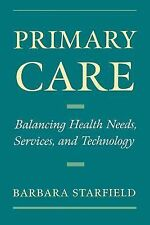 Primary Care : Balancing Health Needs, Services, and Technology by Barbara H....