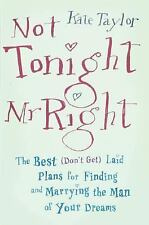 Not Tonight, Mr. Right: The Best (Don't Get) Laid Plans for Finding and Marrying