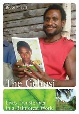 The Gebusi : Lives Transformed in a Rainforest World by Bruce M. Knauft (2009, P
