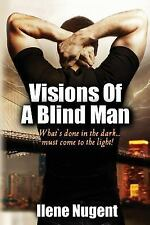 Visions of a Blind Man : What's Done in the Dark... must Come to the Light!...