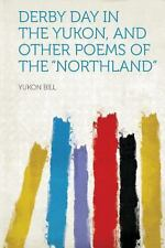 Derby Day in the Yukon, and Other Poems of the Northland (2013, Paperback)