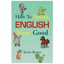 How to Speak English More Good by Kevin Bower (2012, Paperback)