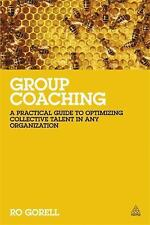 Group Coaching : A Practical Guide to Optimizing Collective Talent in Any...
