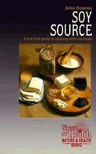 Soy Source : The Practical Guide to Cooking with Soy Foods by John Downes...
