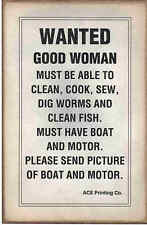 WANTED GOOD WOMAN  Must be able clean, cook, sew Send pic  boat Bar Humor Sign