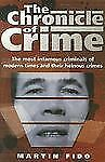 The Chronicle of Crime: The most infamous criminals of modern times and their he