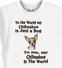 T Shirt Big Dog To me my Chihuahua  Is The World 5 Colors # 456 Men's Adopt