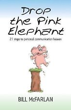 Drop the Pink Elephant: 21 Steps to Personal Communication Heaven