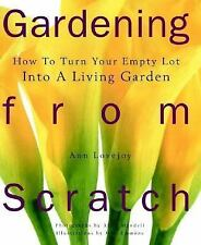 Gardening from Scratch How to Turn Your Empty Lot Into Living Garden -A. Lovejoy