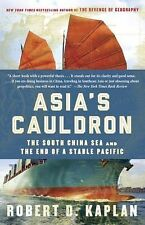 Asia's Cauldron: The South China Sea and the End of a Stable Pacific Kaplan, Ro