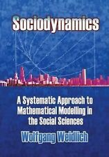 Sociodynamics : A Systemic Approach to Mathematical Modelling in the Social...