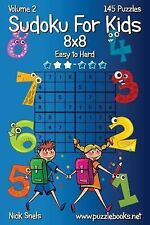 Sudoku for Kids 8x8 - Easy to Hard - Volume 2 - 145 Puzzles by Nick Snels...